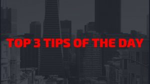 TOP 3 TIPS OF THE DAY