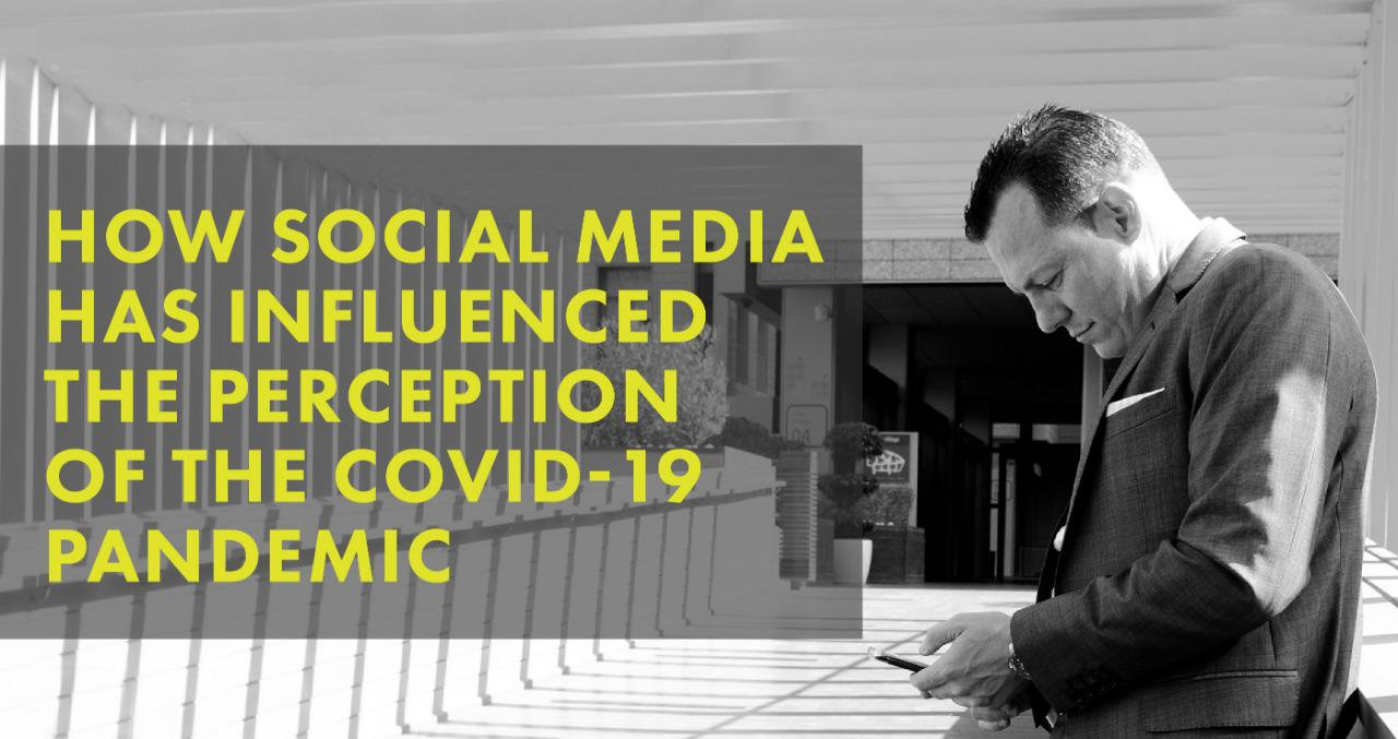HOW SOCIAL MEDIA HAS INFLUENCED THE PERCEPTION OF THE COVID-19 PANDEMIC